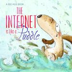 The Internet is Like a Puddle : A Big Hug Book - Shona Innes