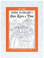 Debra McFarlane's Once Upon A Time : Art to Collect and Colour - Debra McFarlane