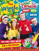 The Wiggles Christmas : Paint with Water	 : Order Now For Your Chance to Win!* - The Five Mile Press