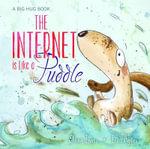 The Internet is Like a Puddle : Big Hug Books - Shona Innes