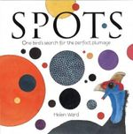 Spots - One Bird's Search for the Perfect Plumage - Helen Ward