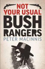 Not Your Usual Bushrangers - Peter MacInnis