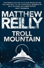 Troll Mountain : The Complete Novel - Matthew Reilly