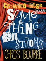 Crowded House : Something So Strong - Chris Bourke
