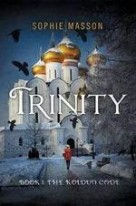 Trinity : The Koldun Code: Book One - Sophie Masson