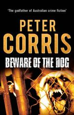 Beware of the Dog : Cliff Hardy : Book 15 - Peter Corris