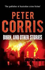 Burn, and Other Stories : Cliff Hardy : Book 16 - Peter Corris