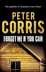 Forget Me If You Can : Cliff Hardy : Book 20 - Peter Corris
