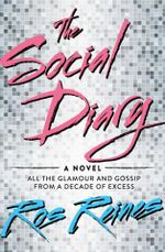 The Social Diary : A Novel - Signed Copies Available!* : All the glamour and gossip from a decade of excess - Ros Reines