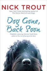 Dog Gone, Back Soon - Nick Trout