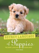 The Secret Language of Puppies : The Body Language of Young Dogs - Andrew Banks