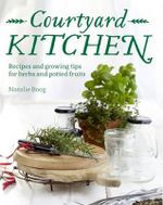 Courtyard Kitchen  : Recipes for Homegrown Herbs - Natalie Boog
