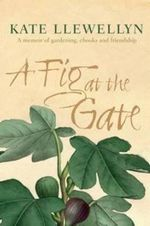 A Fig at the Gate - Kate Llewellyn