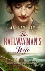 The Railwayman's Wife : Longlisted for the 2014 Miles Franklin Award - Ashley Hay