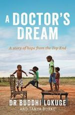 A Doctor's Dream  : A Story of Hope from the Top End - Dr Buddhi Lokuge