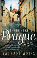 The Thing About Prague - Rachael Weiss