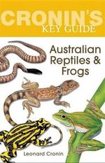 Cronin's Key Guide to Australian Reptiles and Frogs - Leonard Cronin