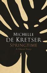 Springtime : A Ghost Story - Michelle de Kretser
