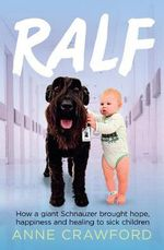 Ralf : How a Giant Schnauzer Brought Hope, Happiness and Healing to Sick Children - Anne Crawford