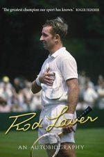 Rod Laver : An Autobiography - Rod Laver