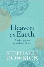 Heaven on Earth - Stephanie Dowrick
