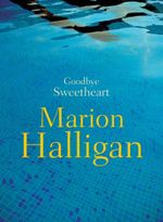 Goodbye Sweetheart - Marion Halligan