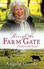Through the Farm Gate : A Life on the Land - Angela Goode