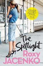 The Spotlight : A Jazzy Lou novel - Roxy Jacenko