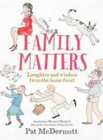 Family Matters : Laughter and Wisdom from the Home Front - Pat McDermott