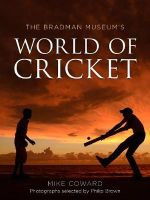 The Bradman Museum's World of Cricket - Mike Coward
