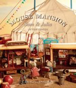 Sam & Julia at the Circus : Mouse Mansion - Karina Schaapman