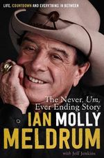 The Never, Um, Ever Ending Story : Life, Countdown and Everything in Between - Ian 'Molly' Meldrum