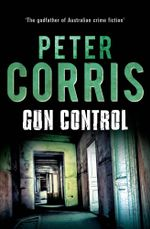 Gun Control : Cliff Hardy - Peter Corris