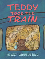 Teddy Took the Train - Nicki Greenberg