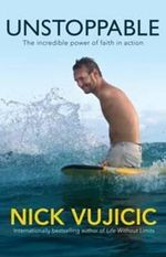 Unstoppable the Incredible Power of Faith in Action : The incredible power of faith in action - Nick Vujicic