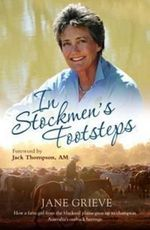 In Stockmen's Footsteps : How a Farm Girl from the Blacksoil Plains Grew Up to Champion Australia's Outback Heritage - Jane Grieve