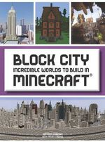 Block City : Incredible Worlds to Build in Minecraft - Kirsten Kearney