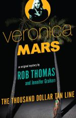 The Thousand Dollar Tan Line : Veronica Mars : Book 1 - Rob Thomas