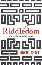 Riddledom : 101 Riddles and Their Stories - David Astle