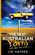 The Best Australian Yarns : And Other True Stories - Jim Haynes