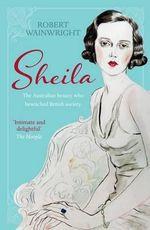 Sheila : The Australian Beauty Who Bewitched British Society - Robert Wainwright