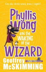 Phyllis Wong and the Waking of the Wizard - Geoffrey McSkimming