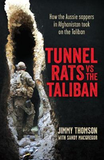 Tunnel Rats vs the Taliban : How the Aussie Sappers in Afghanistan Took the Fight to the Taliban - Jimmy Thomson