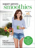 Super Green Smoothies - Signed Copies Available!* : 60 delicious recipes for weight loss, energy and vitality - Sally Obermeder