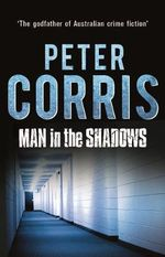 Man in the Shadows A Short Novel and Six Stories : A short novel and six stories - Peter Corris
