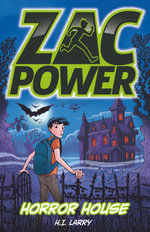 Zac Power - Horror House : Zac Power Series - H. I. Larry