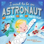 I Want to be an Astronaut - Ruby Brown