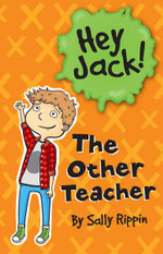 The New Teacher : Hey Jack! Series - Sally Rippin