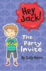 The Party Invite : Hey Jack! Series - Sally Rippin