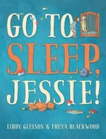 Go to Sleep, Jessie! - Libby Gleeson